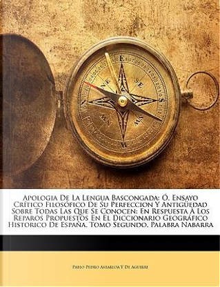 Apologia De La Lengua Bascongada by Pablo Pedro Astarloa Y De Aguirre