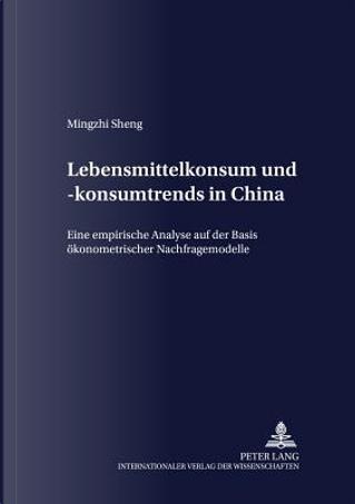 Lebensmittelkonsum und -konsumtrends in China by Mingzhi Sheng