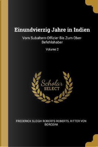 Einundvierzig Jahre in Indien by Frederick Sleigh Roberts Roberts