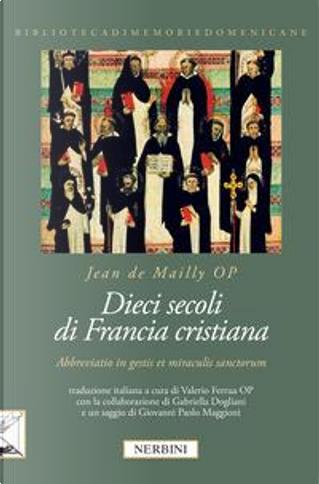 Dieci secoli di Francia cristiana. «Abbreviatio in gestis et miraculis sanctorum» by Jean de Mailly