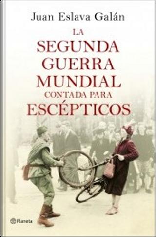 La Segunda Guerra Mundial contada para escépticos by Juan Eslava Galán