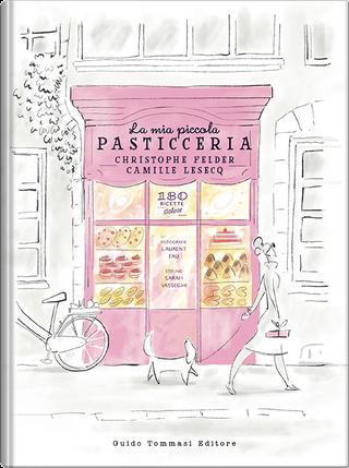 La mia piccola pasticceria by Camille Lesecq, Christophe Felder