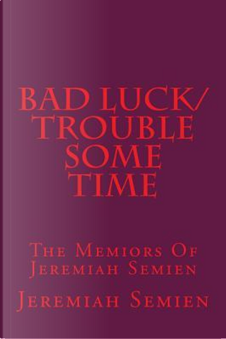 Bad Luck/Trouble Some Time by Jeremiah Semien
