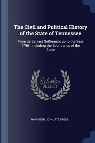 The Civil and Political History of the State of Tennessee by John Haywood