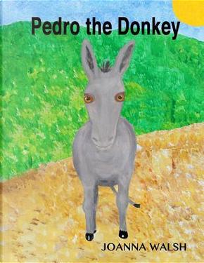 Pedro the Donkey by Joanna Walsh