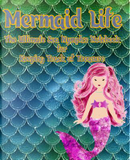 Mermaid Life Ultimate Sea Nymph's Notebook for Keeping Track of Treasure by AlphaWhiskey Publications