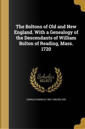 BOLTONS OF OLD & NEW ENGLAND W by Charles Knowles 1867-1950 Bolton