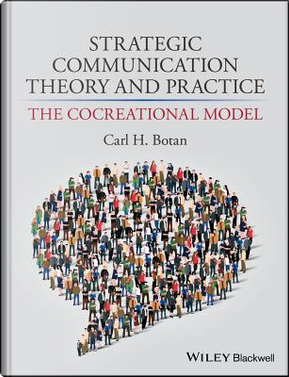 Strategic Communication Theory and Practice by Carl H. Botan