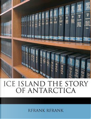 Ice Island the Story of Antarctica by Rfrank Rfrank