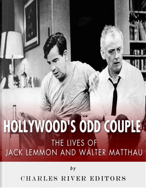 Hollywood's Odd Couple by Charles River Editors