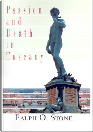 Passion and Death in Tuscany by Ralph O. Stone