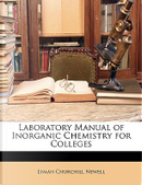 Laboratory Manual of Inorganic Chemistry for Colleges by Lyman Churchill Newell