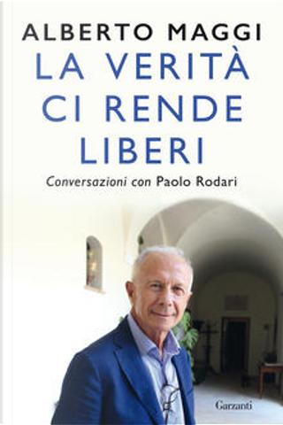 La verità ci rende liberi by Alberto Maggi, Paolo Rodari