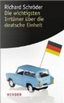 Die wichtigsten Irrtümer über die deutsche Einheit by Richard Schröder