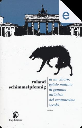 In un chiaro, gelido mattino di gennaio all'inizio del ventunesimo secolo by Roland Schimmelpfennig