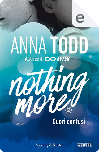 Nothing more - 2. Cuori confusi by Anna Todd