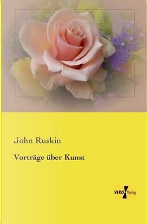 Vortraege ueber Kunst by John Ruskin