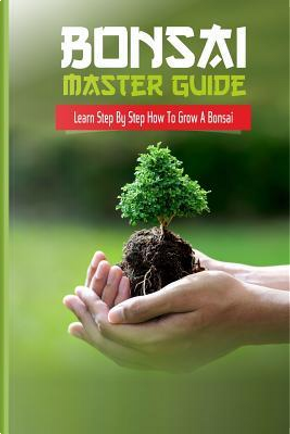 Bonsai Master Guide Learn Step by Step How to Grow a Bonsai by Hitominakamura