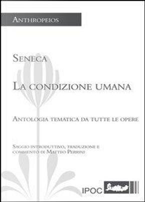 La condizione umana. Antologia tematica da tutte le opere by L. Anneo Seneca