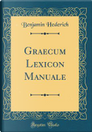Graecum Lexicon Manuale (Classic Reprint) by Benjamin Hederich