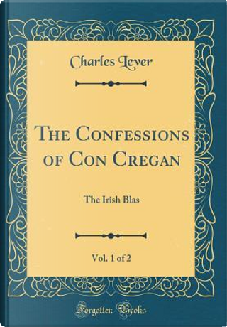 The Confessions of Con Cregan, Vol. 1 of 2 by Charles Lever