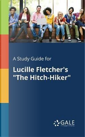 """A Study Guide for Lucille Fletcher's """"The Hitch-Hiker"""" by Cengage Learning Gale"""