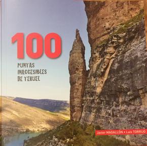 100 puntas inaccesibles de Teruel by Luis Torrijo, Javier Magallón