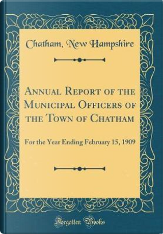 Annual Report of the Municipal Officers of the Town of Chatham by Chatham New Hampshire
