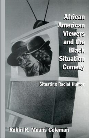 African American Viewers and the Black Situation Comedy by Robin R. Means Coleman