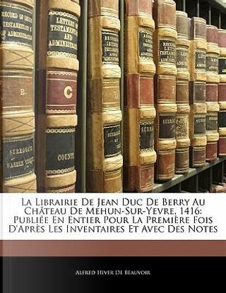 La Librairie De Jean Duc De Berry Au Château De Mehun-Sur-Yevre, 1416 by Alfred Hiver De Beauvoir
