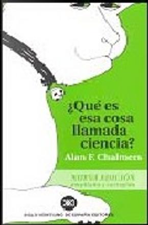 ¿Qué es esa cosa llamada ciencia? by Alan F. Chalmers