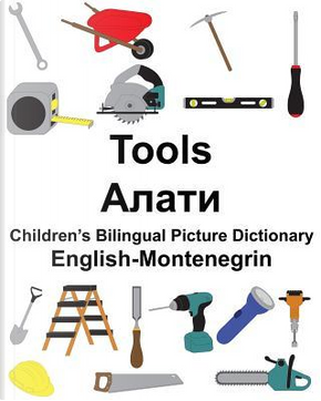 English-Montenegrin Tools Children's Bilingual Picture Dictionary by Richard Carlson Jr.