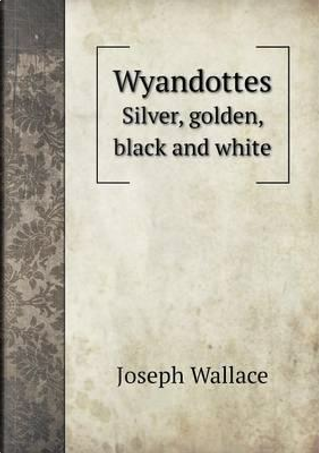 Wyandottes Silver, Golden, Black and White by Joseph Wallace