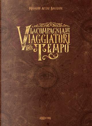 La compagnia dei viaggiatori del tempo by Massimo Acciai Baggiani