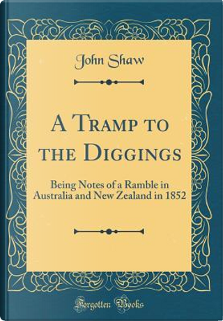 A Tramp to the Diggings by John Shaw