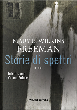 Storie di spettri by Mary Wilkins Freeman