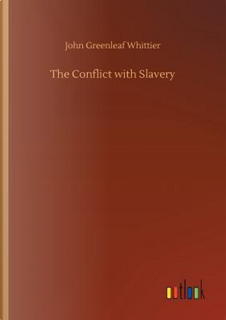 The Conflict with Slavery by John Greenleaf Whittier