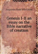 Genesis I-II an Essay on the Bible Narrative of Creation by Augustus Radcliffe Grote