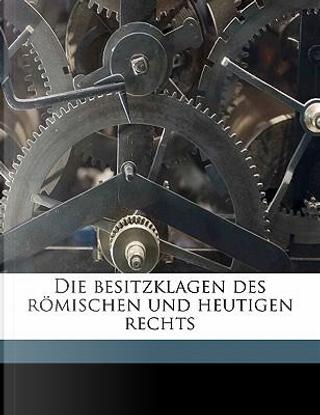 Die Besitzklagen Des Romischen Und Heutigen Rechts by Karl Georg Bruns