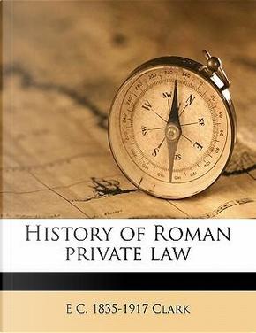 History of Roman Private Law by E. C. 1835 Clark