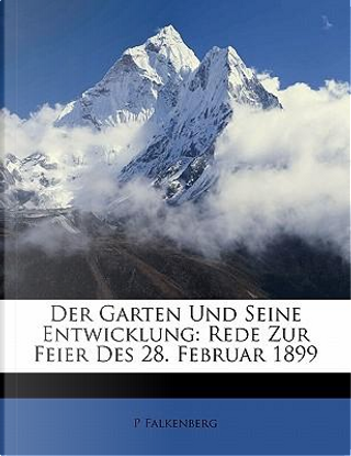 Der Garten Und Seine Entwicklung by P Falkenberg