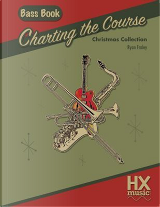 Charting the Course Christmas Collection, Bass Book by Ryan Fraley