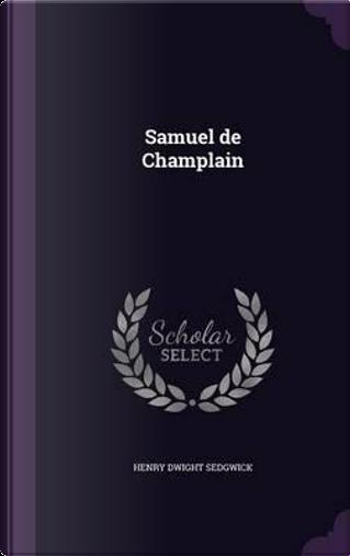 Samuel de Champlain by Henry Dwight Sedgwick