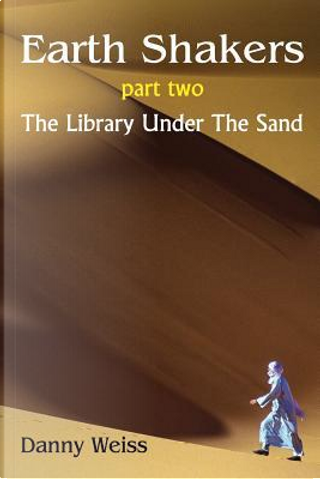 The Library Under the Sand by Danny Weiss