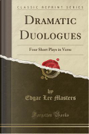 Dramatic Duologues by Edgar Lee Masters