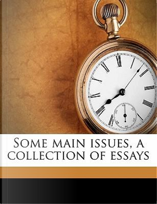 Some Main Issues, a Collection of Essays by G. Walter Steeves