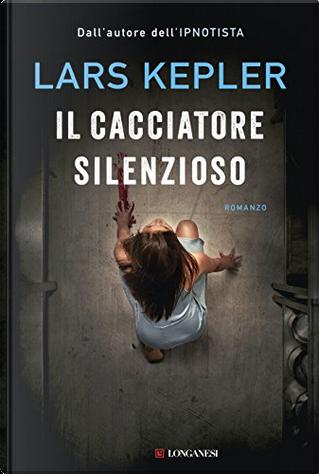 Il cacciatore silenzioso by Lars Kepler