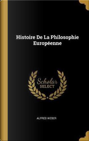 Histoire de la Philosophie Européenne by Alfred Weber