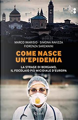 Come nasce un'epidemia by Fiorenza Sarzanini, Marco Imarisio, Simona Ravizza