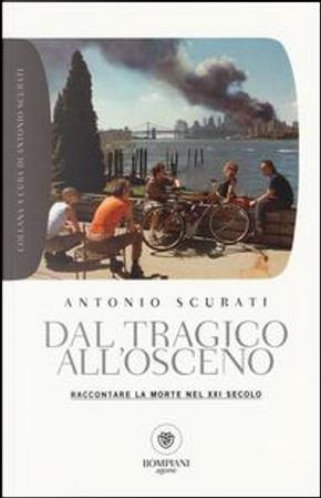 Dal tragico all'osceno. Raccontare la morte nel XXI secolo by Antonio Scurati